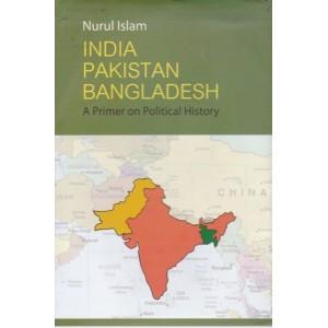 India Pakistan Bangladesh: A Primer on Political History