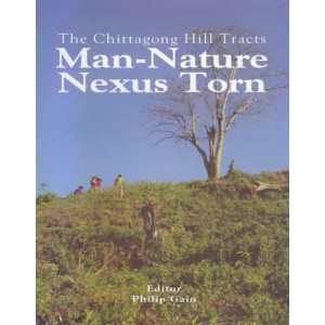 The Chittagong Hill Tracts: Man-Nature Nexus Torn