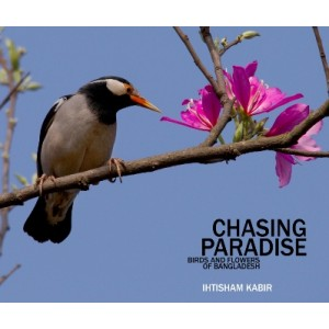 Chasing Paradise: Birds and Flowers of Bangladesh