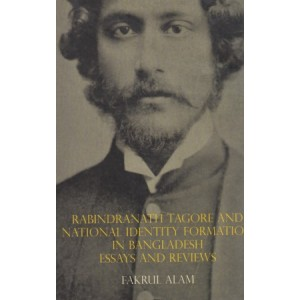 Rabindranath Tagore and National Identity Formation in Bangladesh Essays and Reviews