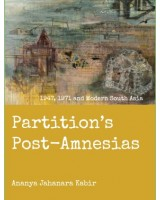The Partition's Post-Amnesias; 1947, 1971 and Modern South Asia