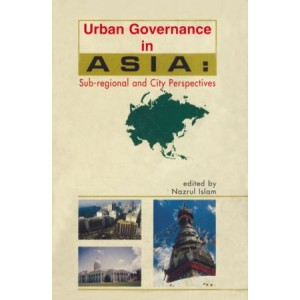 Urban Governance in Asia: Sub-regional and City Perspectives