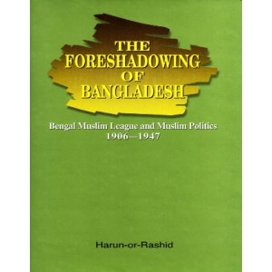 The Foreshadowing of Bangladesh: Bengal Muslim League and Muslim Politics: 1906-1947 (Second impression 2012)