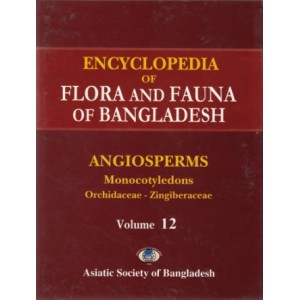Encyclopedia of Flora and Fauna of Bangladesh, Volume 12: Angiosperms: Monocotyledons (Orchidaceae – Zingiberaceae)