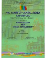 400 Years of Capital Dhaka and Beyond, Volume III: Urbanization and Urban Development