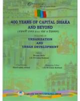 400 Years of Capital Dhaka and Beyond, Volume III: Urbanization and Urban Development