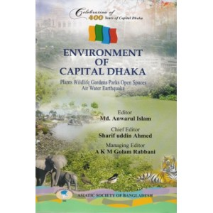 Environment of Capital Dhaka: Plants Wildlife Gardens Park Open Spaces Air Water Earthquake