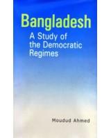 Bangladesh: A Study of the Democratic Regimes