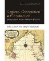 Regional Cooperation and Globalisation: Bangladesh, South Asia and Beyond