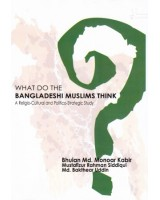 What do the Bangladesh Muslims Think?: A Religio-cultural and Politico-Strategic Study