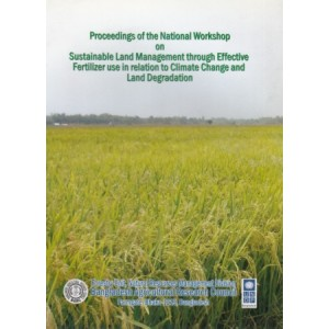 Proceedings of the National Workshop on Sustainable Land Management through Effective Fertilizer use in relation to Climate Change and Land Degradation