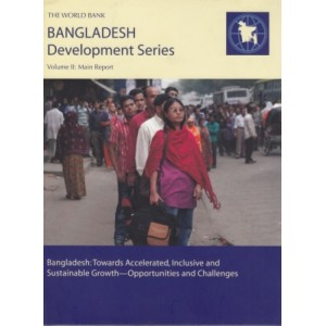 Bangladesh Towards Accelerated, Inclusive and Sustainable Growth: Opportunities and Challenges, Volume II: Main Report