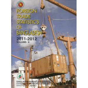 Foreign Trade Statistics of Bangladesh, 2011-2012: Volume -1 & 2