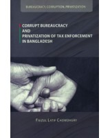 Corrupt Bureacracy and Privatization of Tax Enforcement in Bangladesh