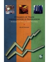Dynamics of Trade Liberation in Bangladesh : Analyses of Policies and Practices