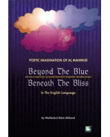 Beyond the Blue Beneath The Bliss : Poetic Imagination of Al Mahmud : Adventure Oppression Serenade Destruction Temptation Salvation Prayer
