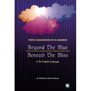 Beyond the Blue Beneath The Bliss : Poetic Imagination of Al Mahmud : Adventure Oppression Serenade Destruction Temptation Salvation Prayer