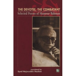The Devotee, The Combatant Selected Poems of Shamsur Rahman