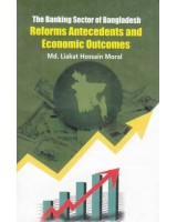The Banking Sector of Bangladesh: Reforms Antecedents and Economic Outcomes