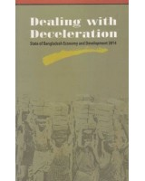 Dealing with Deceleration: State of Bangladesh Economy and Development 2014