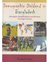 Demographic Dividend in Bangladesh: Strategies, Ramifications and Horizon in Larger Canvas