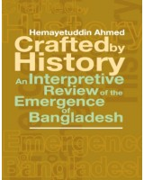 Crafted by History An Interpretive Review of the Emergence of Bangladesh
