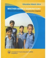 Education Watch 2014: Whither Grade V Examination? An Assessment of primary education completion examination in Bangladesh