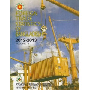 Foreign Trade Statistics of Bangladesh, 2012-2013: Volume -1 & 2