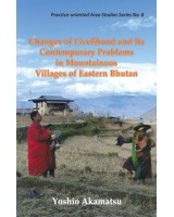 Changes of Livelihood and Its Contemporary Problems in Mountainous Villages of Eastern Bhutan