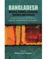 Bangladesh: History, Politics, Economy, Society and Culture Essays in Honour of Professor Alamgir Muhammad Serajuddin