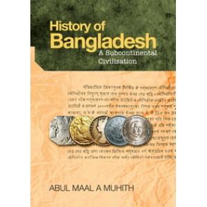 History of Bangladesh: A Subcontinental Civilisation