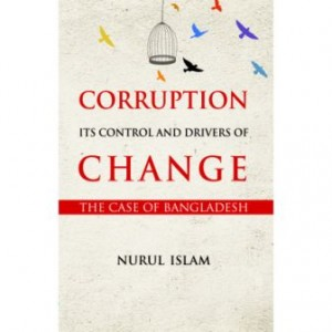 Corruption Its Control and Drivers of Change the Case of Bangladesh
