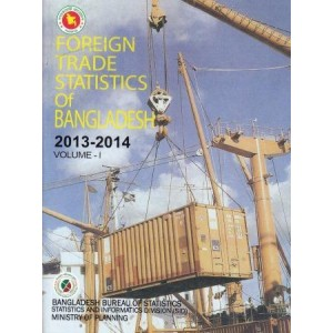 Foreign Trade Statistics of Bangladesh, 2013-2014: Volume -1 & 2