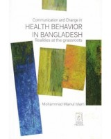 Communication Change in Health Behavior in Bangladesh: Realities at the grassroots