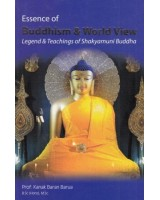 Essence of Buddhism & World View: Legend & Teashings of Shakyamuni Buddha (A Compendium of Buddhist Writings)