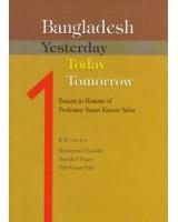 Bangladesh Yesterday Today Tomorrow: Essays in Honour of Professor Sanat Kumar Saha