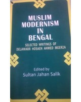 Muslim Modernism in Bengal: Selected Writing of Delawarr Hosaen Ahmed Meerza (1840-19)