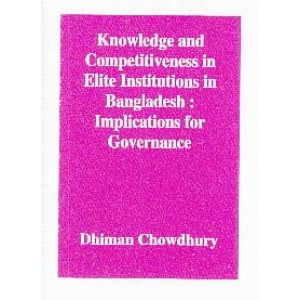 Knowledge and Competitiveness in Elite Institutions in Bangladesh: Implications for Governance