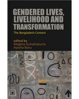 Gendered Lives, Livelihood and Transformation: The Bangladesh Context