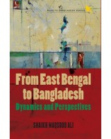 From East Bengal to Bangladesh: Dynamics and Perspectives