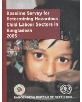 Baseline Survey for Determining Hazardous Child Labour Sectors in Bangladesh 2005