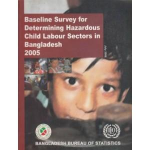 Baseline Survey for Determining Hazardous Child Labour Sectors in Bangladesh 2005
