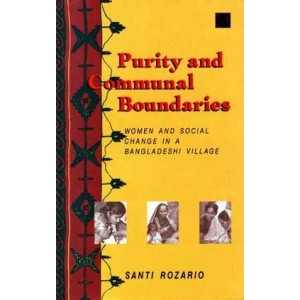 Purity and Communal Boundaries: Women and Social Change in a Bangladeshi Village