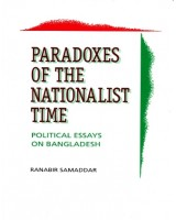 Paradoxes of the Nationalist Time: Political Essays on Bangladesh