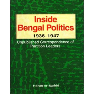 Inside Bengal Politics: 1936-1947: Unpublished Correspondence of Partition Leaders