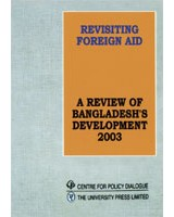 Revisiting Foreign Aid:A Review of Bangladesh's Development, 2003