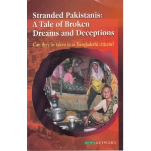 Stranded Pakistanis: A tale of Broken Dreams and Deceptions – Can they be taken in as Bangladeshi citizens?