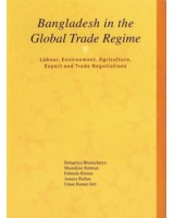 Bangladesh in the Global Trade Regime : Labour, Environment, Agriculture, Export and Trade Negotiations