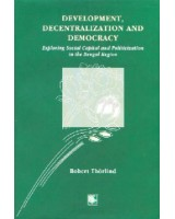 Development, Decentralization and Democracy: Exploring Social Capital and Politicization in the Bengal region