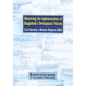Monitoring the Implementation of Bangladesh's Development Policies: Civil Society's Review Reports 2003